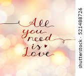 all you need is love  vector... | Shutterstock .eps vector #521488726
