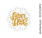 super star. gold lettering.... | Shutterstock .eps vector #521512852