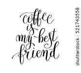 coffee is my best friend black... | Shutterstock . vector #521743558