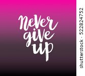 hand drawn phrase never give up.... | Shutterstock .eps vector #522824752