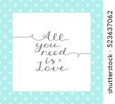 all you need is love  vector... | Shutterstock .eps vector #523637062