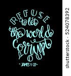 refuse to let the world corrupt ...   Shutterstock .eps vector #524078392