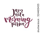 i am not a morning person quote.... | Shutterstock .eps vector #524405455