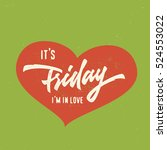 it's friday i'm in love. funny... | Shutterstock .eps vector #524553022