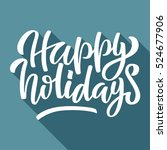happy holidays hand lettering... | Shutterstock .eps vector #524677906