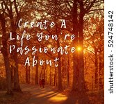 create a life you re passionate ... | Shutterstock . vector #524748142