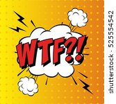 wtf comic book bubble text... | Shutterstock .eps vector #525554542