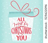 all i want for christmas is you....   Shutterstock .eps vector #525622096