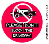 please don't block the driveway ... | Shutterstock .eps vector #525939415