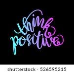 think positive. hand lettered... | Shutterstock .eps vector #526595215
