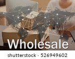 world map and word wholesale on ... | Shutterstock . vector #526949602