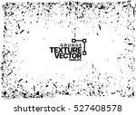 grunge texture   abstract... | Shutterstock .eps vector #527408578