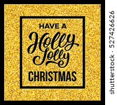 have a holly jolly christmas... | Shutterstock .eps vector #527426626