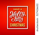 have a holly jolly christmas... | Shutterstock .eps vector #527426632