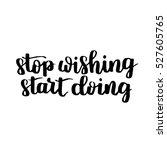 stop wishing start doing.... | Shutterstock . vector #527605765