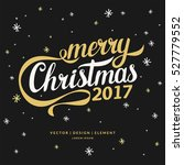 2017. merry christmas and happy ... | Shutterstock .eps vector #527779552