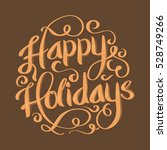 happy holidays hand lettering... | Shutterstock .eps vector #528749266