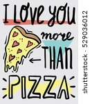 i love you more than pizza.... | Shutterstock .eps vector #529036012