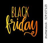 black friday. hand lettered.... | Shutterstock .eps vector #529157125