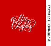 merry christmas red handwritten ... | Shutterstock .eps vector #529161826