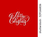 merry christmas red handwritten ... | Shutterstock . vector #529166836