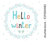 hello winter. greeting card... | Shutterstock .eps vector #529304482