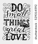 do small things with great love.... | Shutterstock .eps vector #529314592