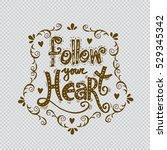 follow your heart.inspirational ... | Shutterstock .eps vector #529345342