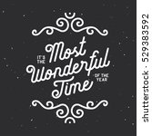 it is the most wonderful time... | Shutterstock .eps vector #529383592