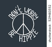 don't worry  be hippie.... | Shutterstock .eps vector #529483552