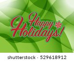 happy holidays sign green... | Shutterstock . vector #529618912