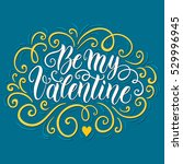 be my valentine hand lettering... | Shutterstock .eps vector #529996945