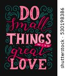do small things with great love.... | Shutterstock .eps vector #530198386