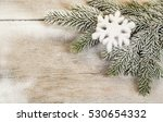 wooden surface  spruce branch... | Shutterstock . vector #530654332