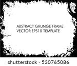 grunge frame   abstract vector... | Shutterstock .eps vector #530765086