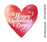 happy valentines day lettering. ... | Shutterstock .eps vector #531025645