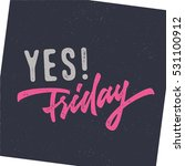 yes  friday. funny hand drawn... | Shutterstock .eps vector #531100912
