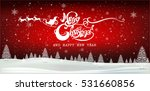 merry christmas  happy... | Shutterstock .eps vector #531660856
