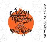 merry christmas and happy new... | Shutterstock . vector #531677782