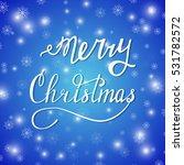 hand written lettering merry... | Shutterstock .eps vector #531782572
