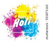 holi spring festival of colors... | Shutterstock .eps vector #531871162
