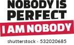novody is perfect. i am nobody. | Shutterstock .eps vector #532020685