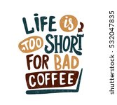 life is too short for bad... | Shutterstock .eps vector #532047835