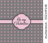 be my valentine calligraphy... | Shutterstock .eps vector #532149148