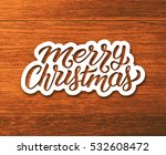 merry christmas text on paper... | Shutterstock .eps vector #532608472