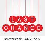 last chance | Shutterstock .eps vector #532722202