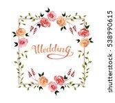 wildflower rose flower frame in ... | Shutterstock . vector #538990615