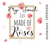 Stock vector my soul is made of roses vector quote concept beautiful tender pink rose petals gold frame and 539393326