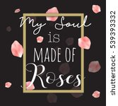 My Soul Is Made Of Roses ...
