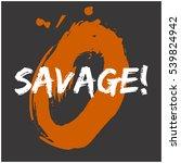 savage   brush lettering vector ... | Shutterstock .eps vector #539824942